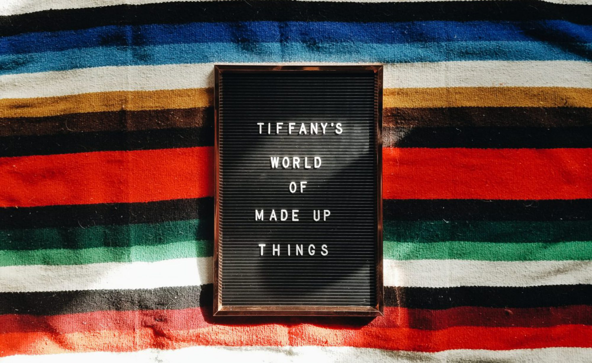 TIffany's World Of Made Up Things